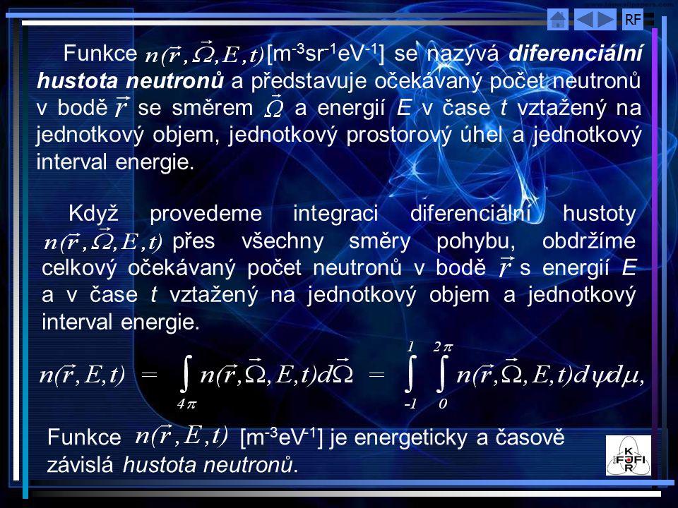 Funkce [m-3sr-1eV-1] se nazývá diferenciální hustota neutronů a představuje očekávaný počet neutronů v bodě se směrem a energií E v čase t vztažený na jednotkový objem, jednotkový prostorový úhel a jednotkový interval energie.